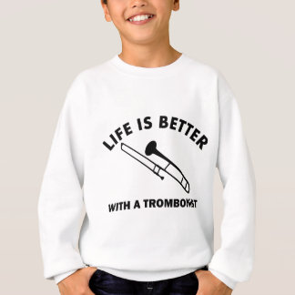 Life is better with a trombonist sweatshirt