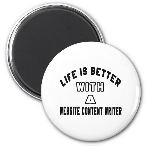 Life Is Better With A Website content writer. Magnets