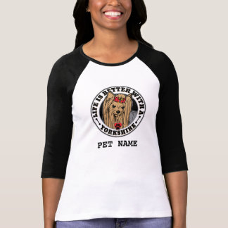 Life Is Better With A Yorkshire Personalized T-Shirt