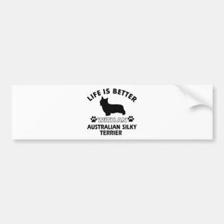 Life is better with an Australian Silky Terrier Bumper Sticker
