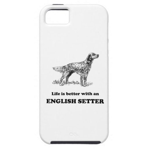 Life Is Better With An English Setter iPhone 5 Cases