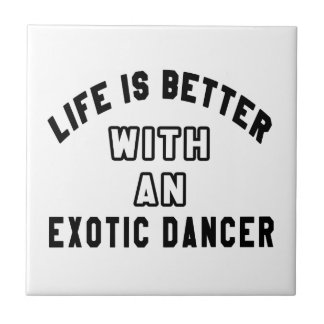Life Is Better With An Exotic dancer Tiles