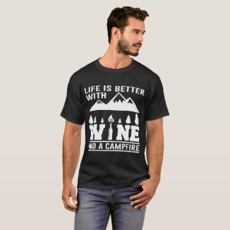 LIFE IS BETTER WITH WINE AND A CAMPFIRE T-Shirt