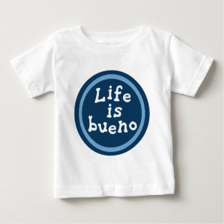 Life is bueno baby T-Shirt
