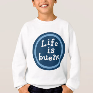 Life is bueno sweatshirt