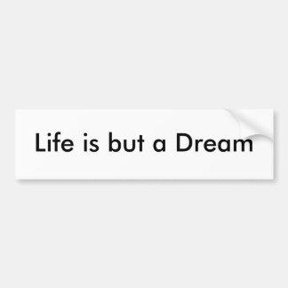 Life is but a Dream Bumper Sticker