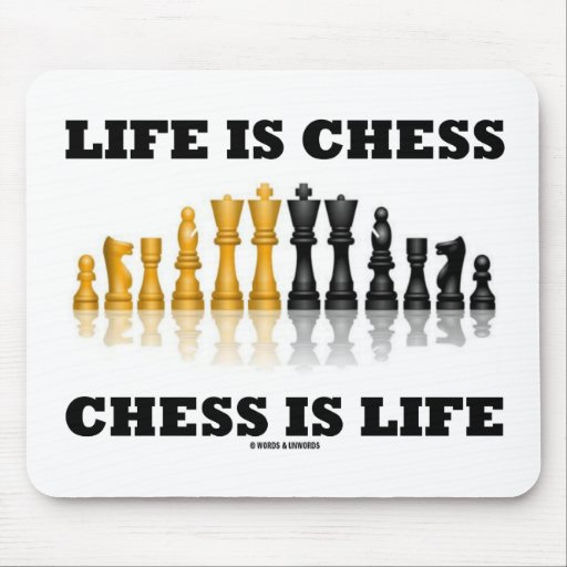 Life Is Chess Chess Is Life (Reflective Chess Set) Mousepads