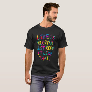 """""""LIFE IS COLORFUL"""" Eco Environment protection tea T-Shirt"""