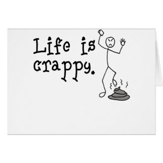 Life Is Crappy Greeting Cards