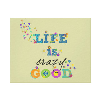 Life is Crazy Good Canvas Print