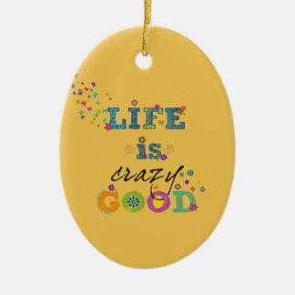 Life is Crazy Good Ceramic Oval Decoration