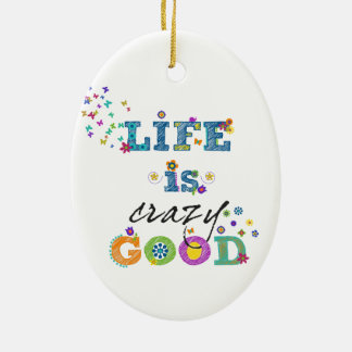 Life is Crazy Good Christmas Ornament
