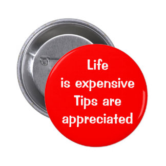 Life is expensive - Tips are appreciated 6 Cm Round Badge