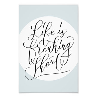 Life is freaking short photo print