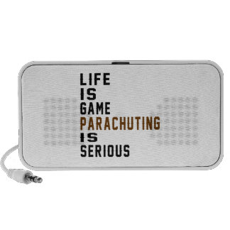 Life is game Parachuting is serious Travelling Speaker
