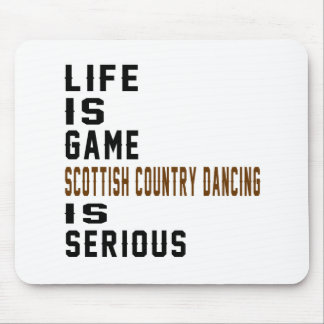 Life is game Scottish Country Dancing is serious Mouse Pad