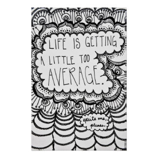 Life is Getting A Little Too Average. Print