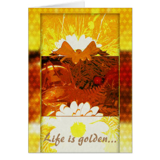 Life Is Golden - uplifting saying greeting card