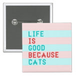 LIFE IS GOOD BECAUSE CATS 15 CM SQUARE BADGE