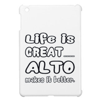 Life is great Alto makes it better Case For The iPad Mini
