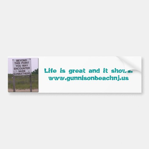 Life is great and it shows.www.gunnison... bumper stickers