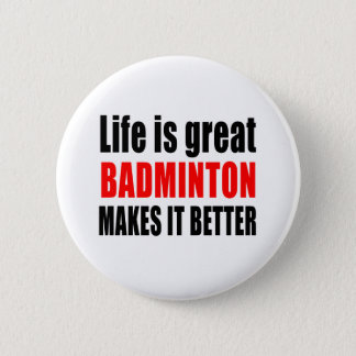 LIFE IS GREAT BADMINTON MAKES IT BETTER 6 CM ROUND BADGE