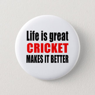 LIFE IS GREAT CRICKET MAKES IT BETTER 6 CM ROUND BADGE