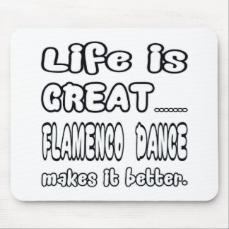 Life is great Flamenco dance makes it better Mouse Pad