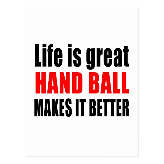 LIFE IS GREAT HAND BALL MAKES IT BETTER