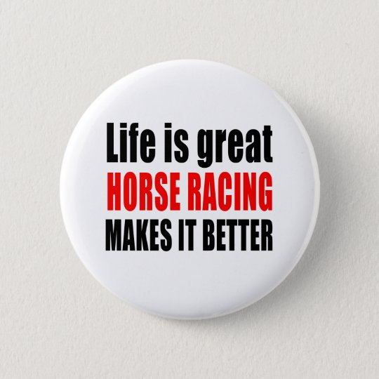 LIFE IS GREAT HORSE RACING MAKES IT BETTER 6 CM ROUND BADGE