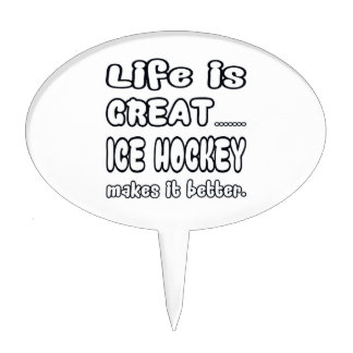 Life Is Great Ice Hockey Makes It Better. Cake Topper