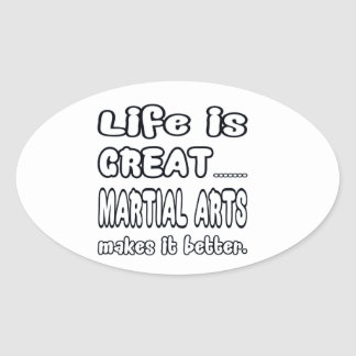 Life Is Great Martial Art Makes It Better. Oval Sticker