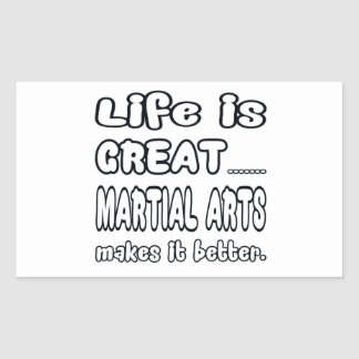 Life Is Great Martial Art Makes It Better. Rectangle Sticker