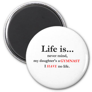 Life Is (Gymnast's Mom) Magnet