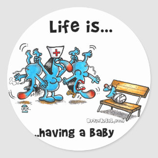 Life is Having a baby Round Sticker