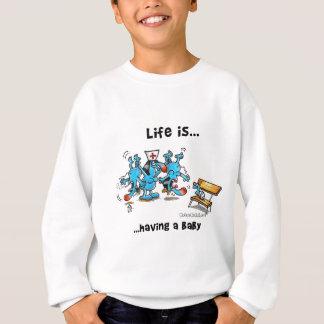 Life is Having a baby Sweatshirt