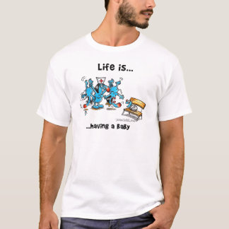 Life is Having a baby T-Shirt