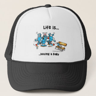 Life is Having a baby Trucker Hat