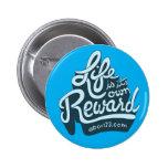 Life is its own Reward 6 Cm Round Badge