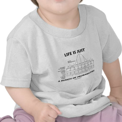 Life Is Just A Bunch Of Probabilities (Stats Fun) Shirts
