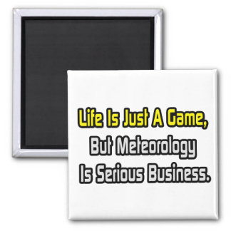 Life Is Just a Game .. Meteorology Is Serious Refrigerator Magnet