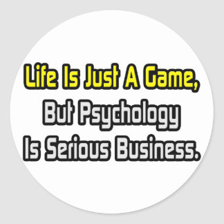 Life Is Just a Game .. Psychology Is Serious Classic Round Sticker