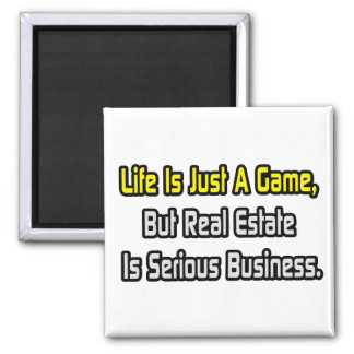 Life Is Just a Game .. Real Estate Is Serious Refrigerator Magnet