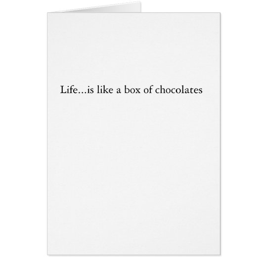 Lifeis like a box of chocolates card