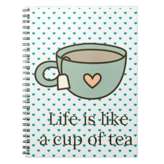 Life Is Like A Cup Of Tea Spiral Notebook