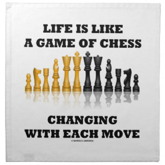 Life Is Like A Game Of Chess Changing Each Move Cloth Napkin