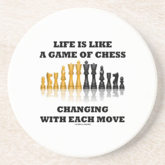 Life Is Like A Game Of Chess Changing Each Move Coasters