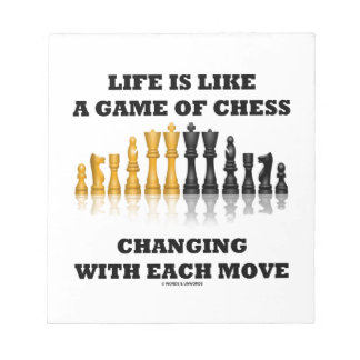 Life Is Like A Game Of Chess Changing Each Move Memo Notepad