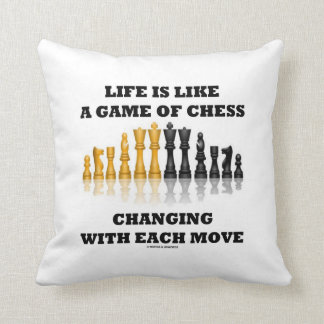 Life Is Like A Game Of Chess Changing Each Move Throw Pillow