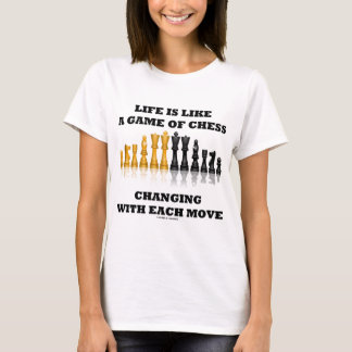 Life Is Like A Game Of Chess (Chess Attitude) T-Shirt